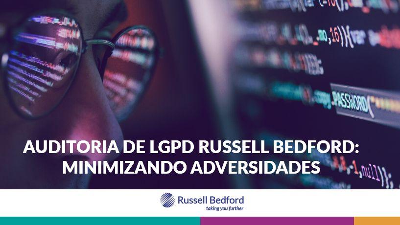 AUDITORIA DE LGPD RUSSELL BEDFORD: Minimizando adversidades
