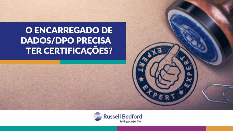 O ENCARREGADO DE DADOS/DPO PRECISA TER CERTIFICAÇÕES?